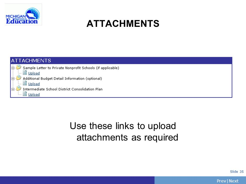 PrevNext | Slide 35 ATTACHMENTS Use these links to upload attachments as required