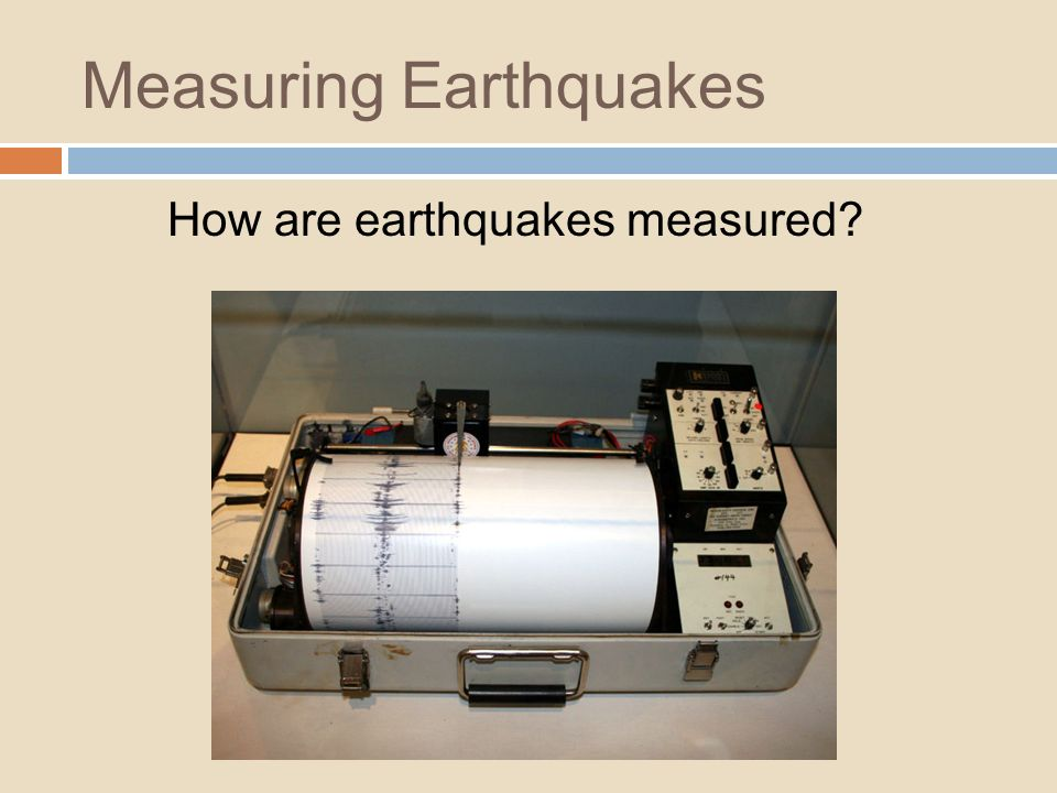 Measuring Earthquakes How are earthquakes measured?