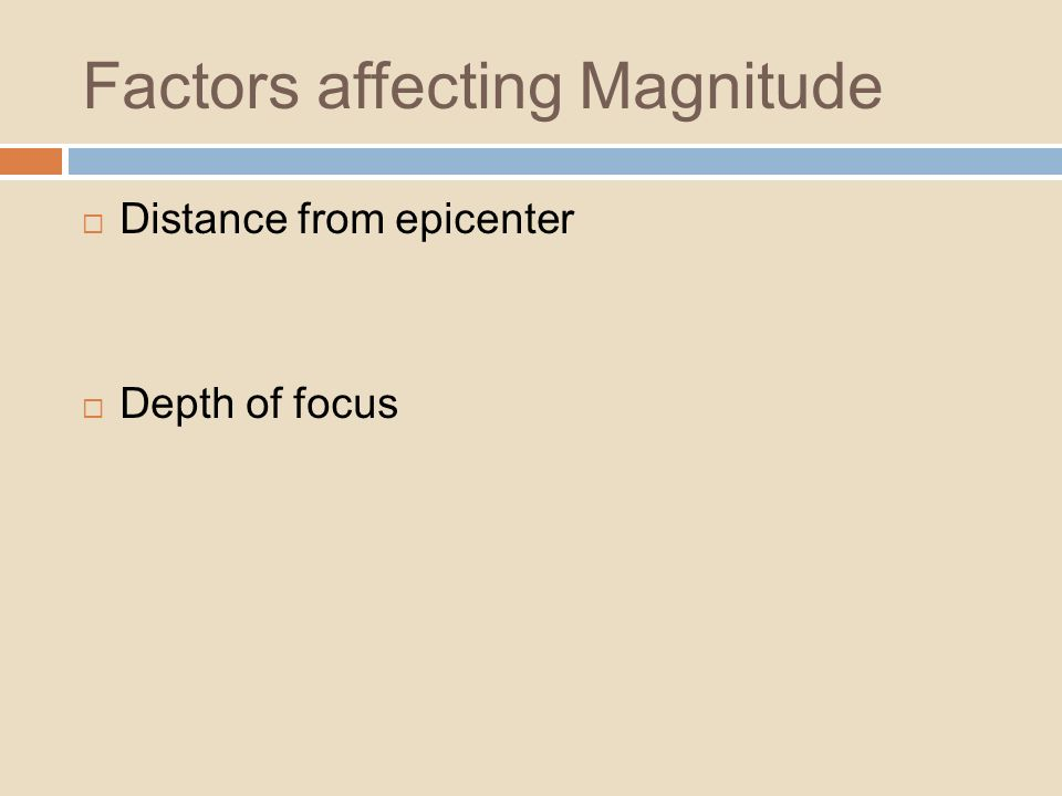 Factors affecting Magnitude Distance from epicenter Depth of focus