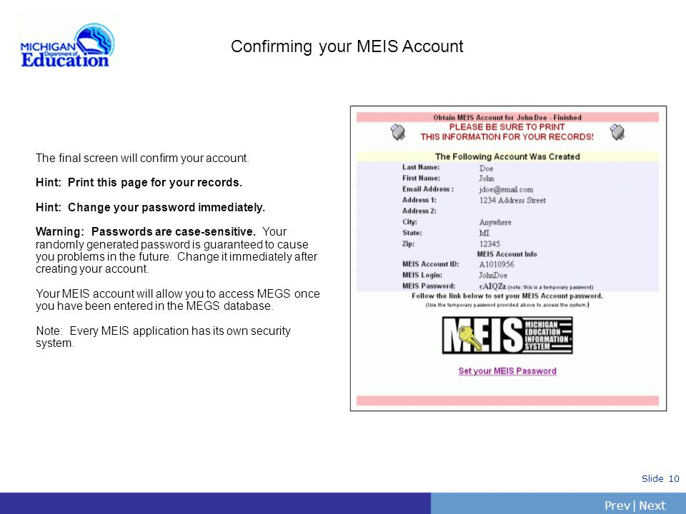 PrevNext | Slide 9 What is MEIS and how can an account be obtained? MEIS is the Michigan Education Information System. MEIS provides one system for th