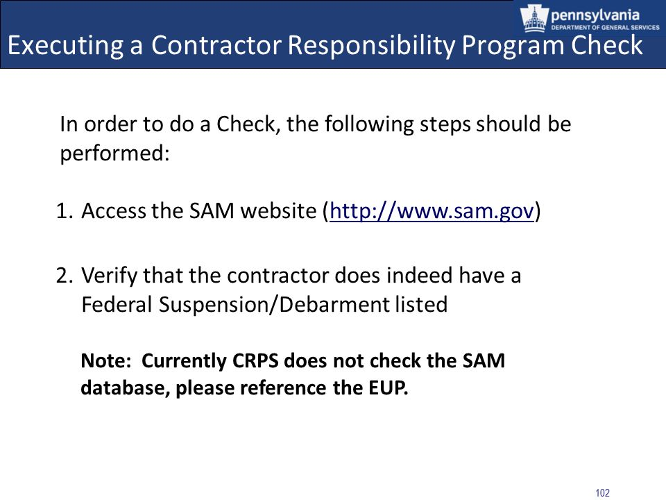 101 Executing a Contractor Responsibility Program Check The executed CRP Check returned results for the Type Federal Suspension/Debarment Result: Fede