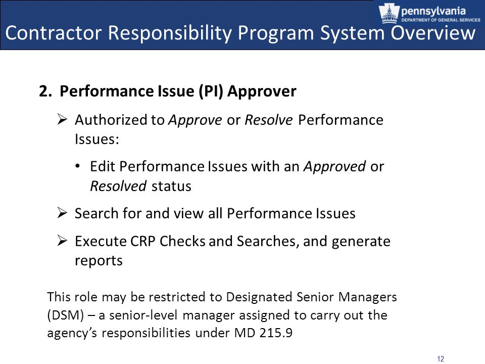 11 Contractor Responsibility Program System Overview Three user roles have been created in the system: 1. Performance Issue (PI) Creator Authorized to