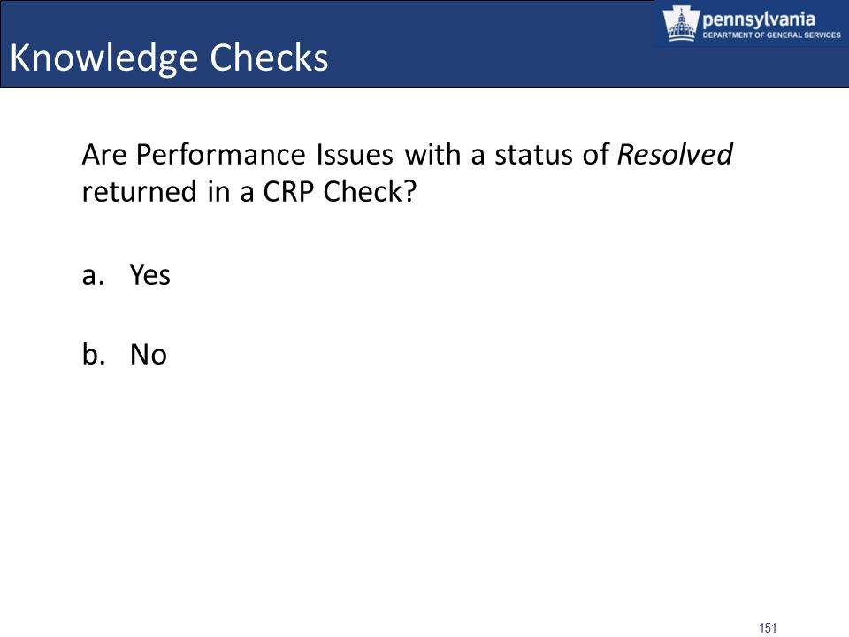 150 Knowledge Checks What status must a Performance Issue have to be returned in a CRP Check? a.Resolved b.Approved c.Pending d.Held