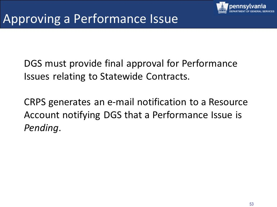 52 Approving a Performance Issue PI Approvers must either approve or disapprove Performance Issues within 180 days. Performance Issues with a Pending