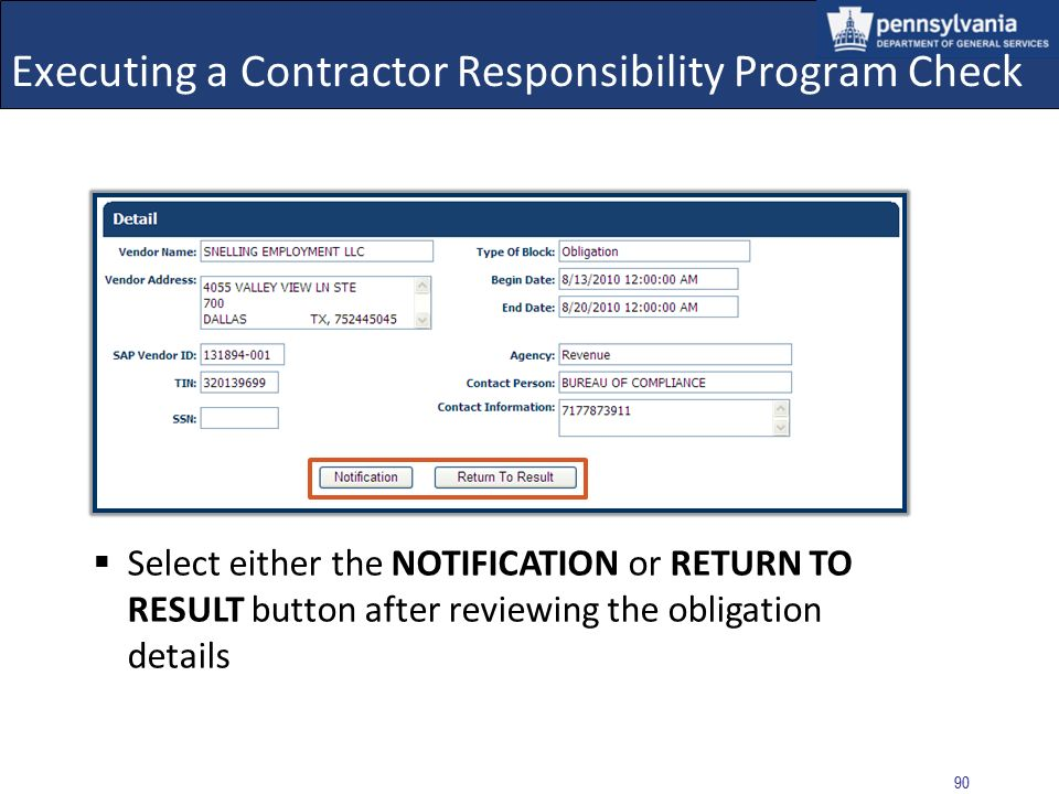 89 Executing a Contractor Responsibility Program Check All information entered into CRPS will display in the Obligations Detail; empty fields indicate