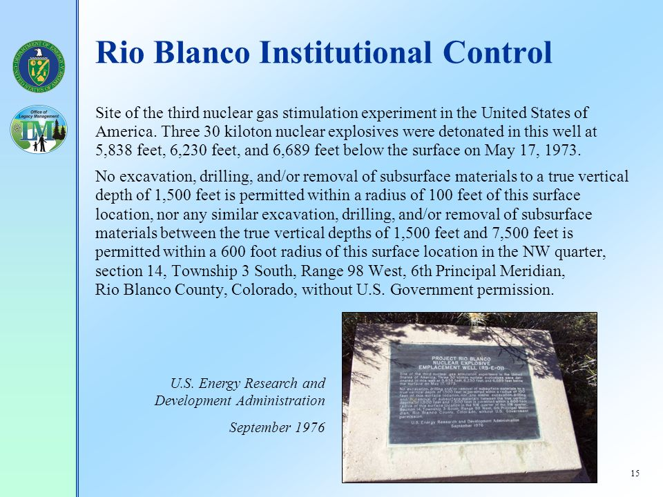15 Rio Blanco Institutional Control Site of the third nuclear gas stimulation experiment in the United States of America.