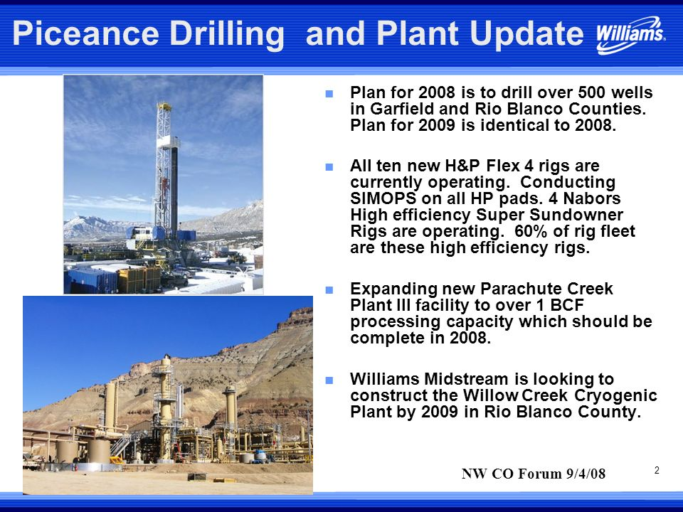 2 Piceance Drilling and Plant Update n Plan for 2008 is to drill over 500 wells in Garfield and Rio Blanco Counties.