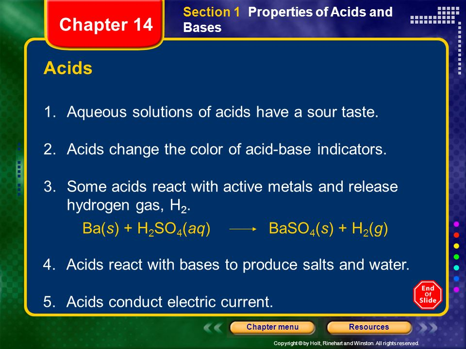 Copyright © by Holt, Rinehart and Winston. All rights reserved. ResourcesChapter menu Acids 1.Aqueous solutions of acids have a sour taste. 2.Acids ch