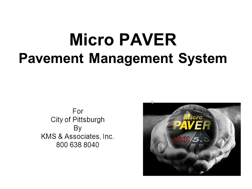 Micro PAVER Pavement Management System For City of Pittsburgh By KMS & Associates, Inc. 800 638 8040