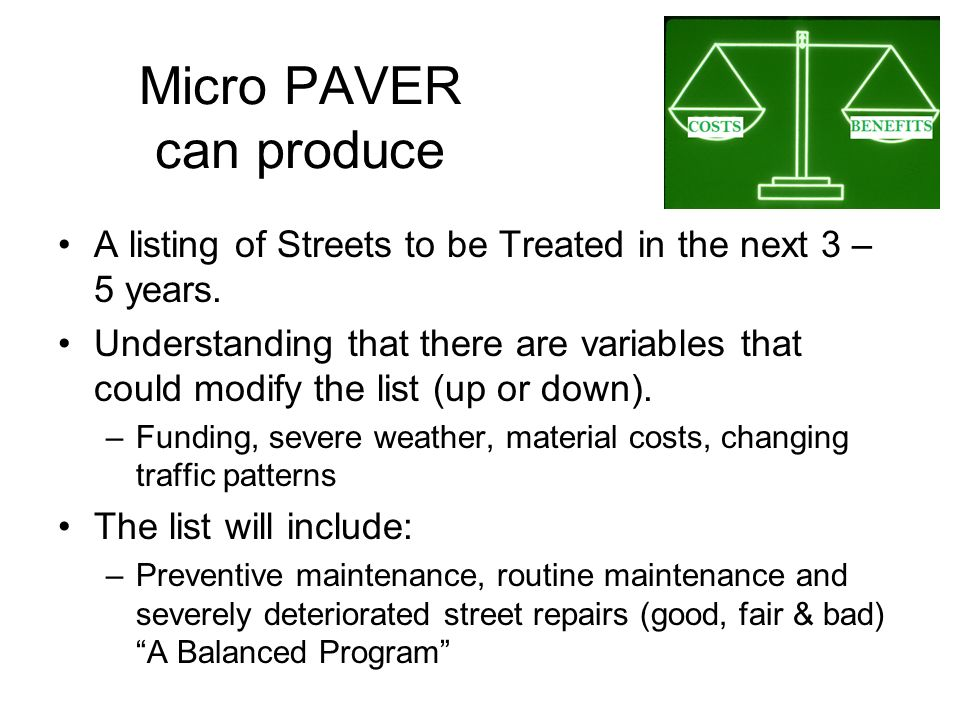 Micro PAVER can produce A listing of Streets to be Treated in the next 3 – 5 years. Understanding that there are variables that could modify the list