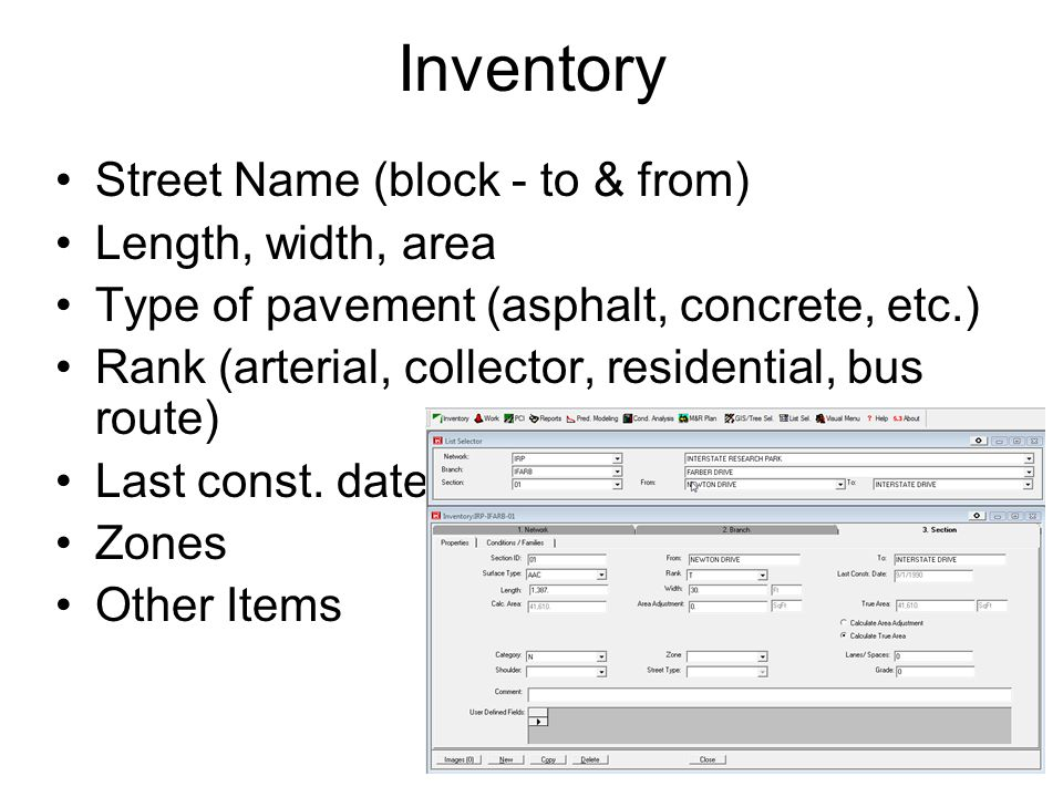 Inventory Street Name (block - to & from) Length, width, area Type of pavement (asphalt, concrete, etc.) Rank (arterial, collector, residential, bus r