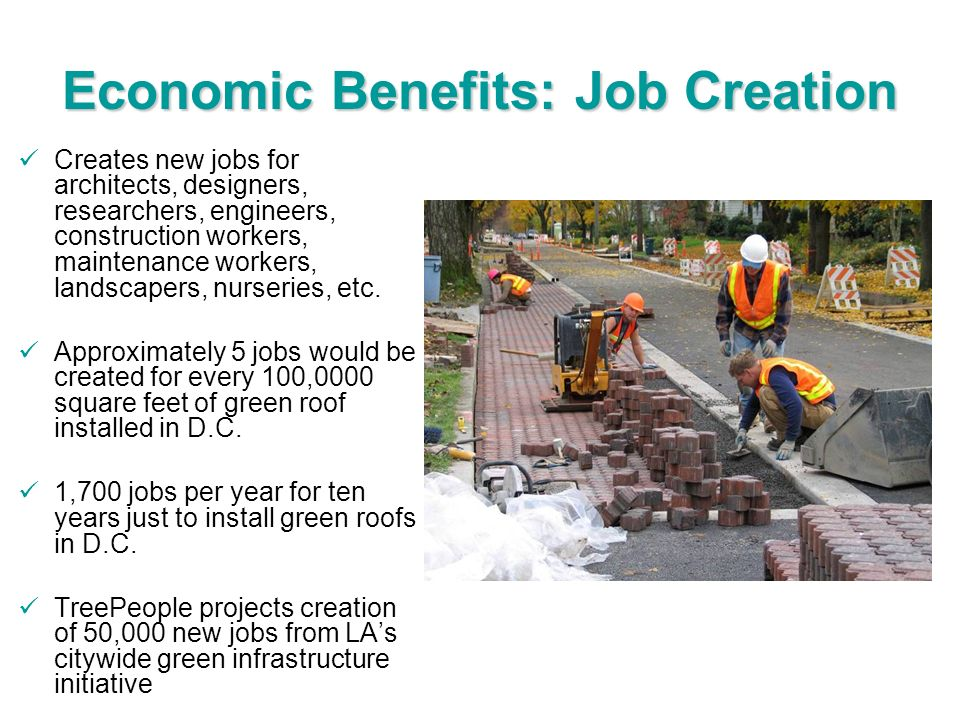 Economic Benefits: Job Creation Creates new jobs for architects, designers, researchers, engineers, construction workers, maintenance workers, landsca