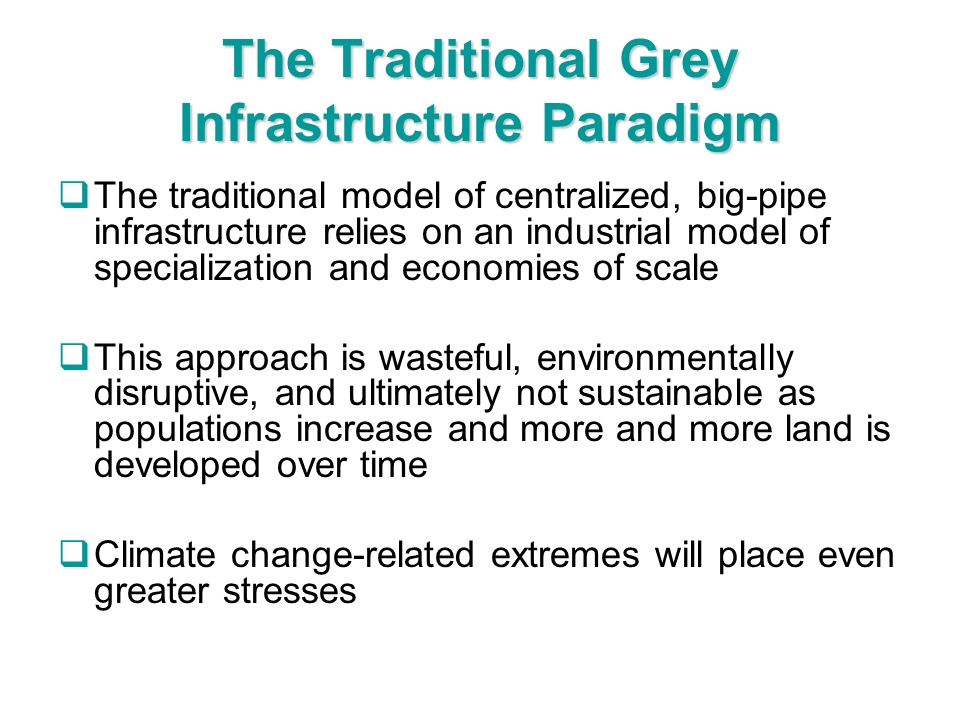 The Traditional Grey Infrastructure Paradigm The traditional model of centralized, big-pipe infrastructure relies on an industrial model of specializa