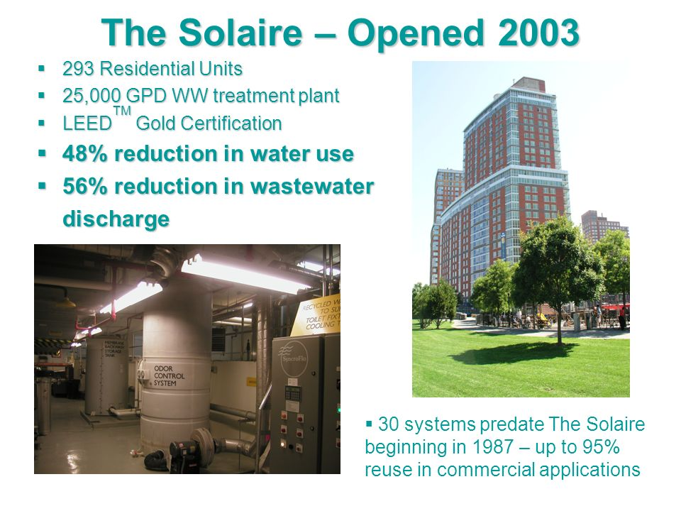 The Solaire – Opened 2003 293 Residential Units 293 Residential Units 25,000 GPD WW treatment plant 25,000 GPD WW treatment plant LEED TM Gold Certifi