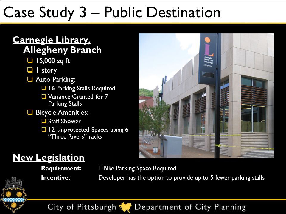 Case Study 3 – Public Destination Carnegie Library, Allegheny Branch 15,000 sq ft 1-story Auto Parking: 16 Parking Stalls Required Variance Granted fo