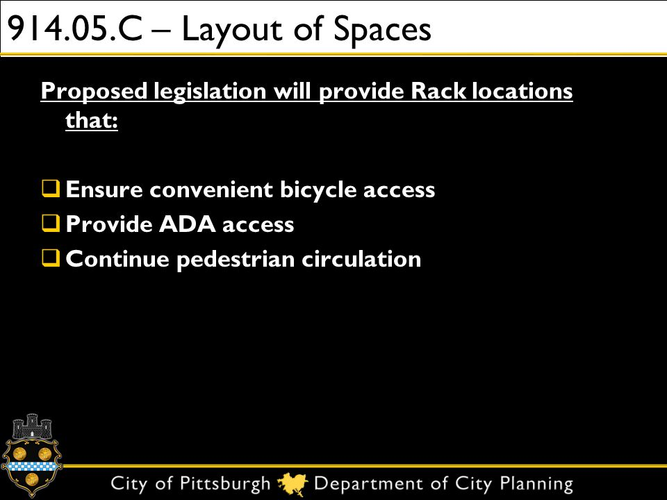 914.05.C – Layout of Spaces Proposed legislation will provide Rack locations that: Ensure convenient bicycle access Provide ADA access Continue pedestrian circulation