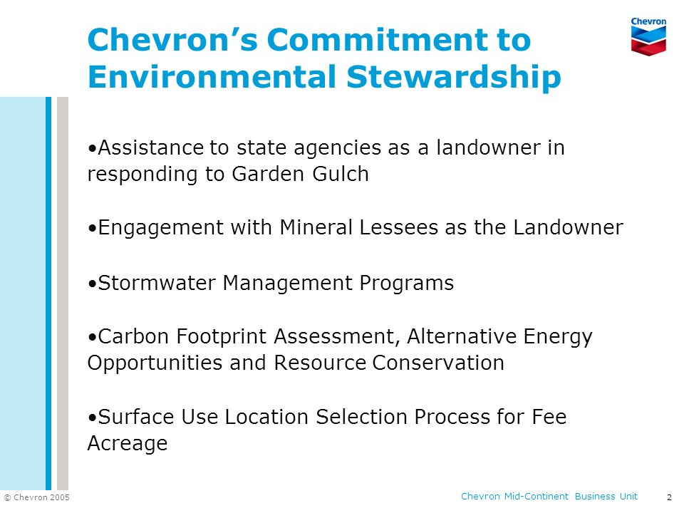 © Chevron 2005 Chevron Mid-Continent Business Unit 2 Chevrons Commitment to Environmental Stewardship Assistance to state agencies as a landowner in r