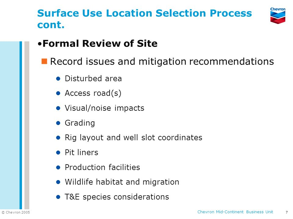© Chevron 2005 Chevron Mid-Continent Business Unit 7 Surface Use Location Selection Process cont.
