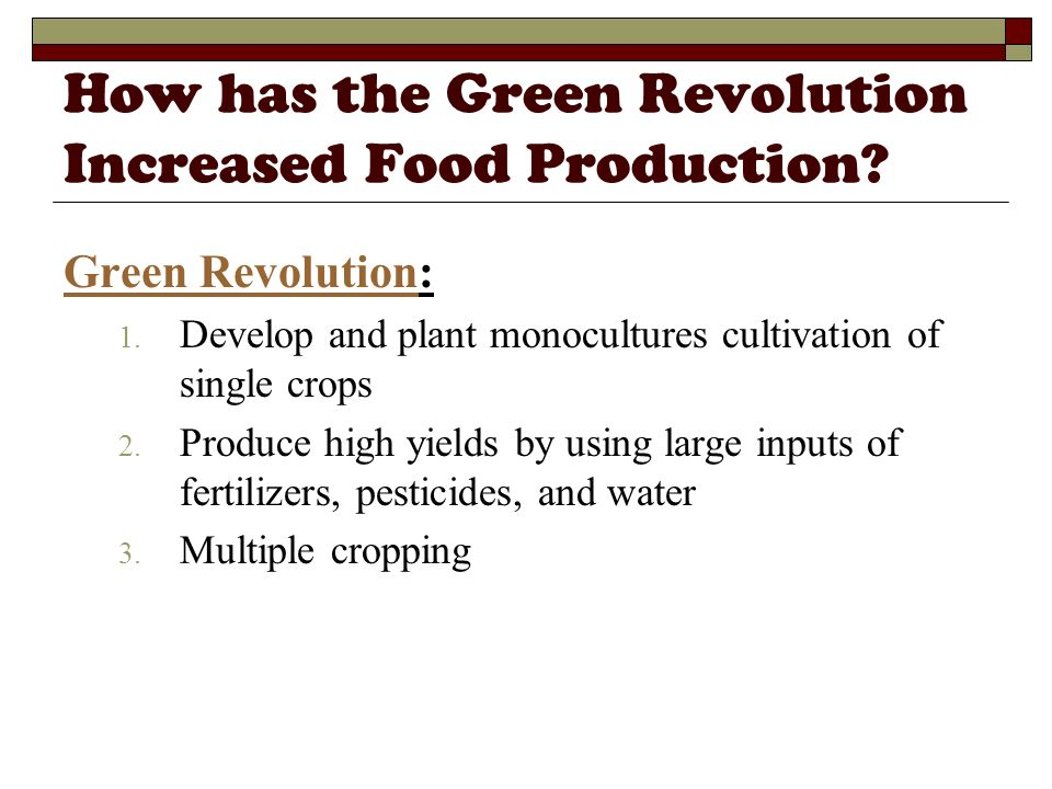 How has the Green Revolution Increased Food Production? Green RevolutionGreen Revolution: 1. Develop and plant monocultures cultivation of single crop