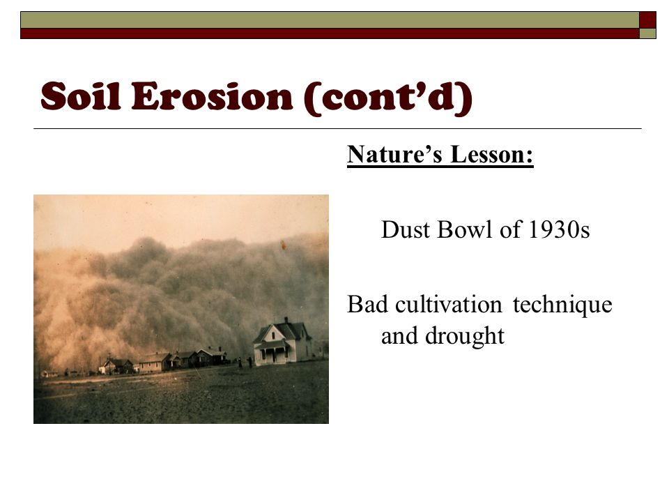 Soil Erosion (contd) Natures Lesson: Dust Bowl of 1930s Bad cultivation technique and drought