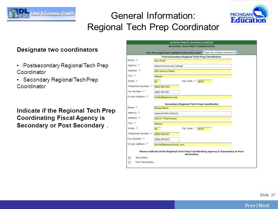 PrevNext | Slide 37 General Information: Regional Tech Prep Coordinator Designate two coordinators Postsecondary Regional Tech Prep Coordinator Second