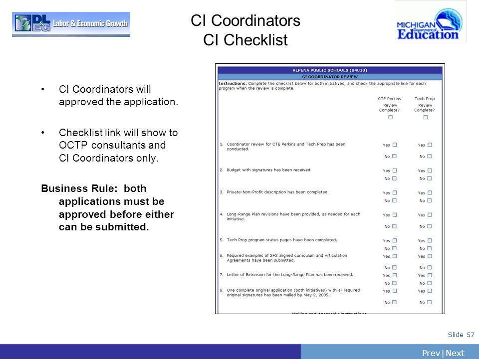 PrevNext | Slide 57 CI Coordinators CI Checklist CI Coordinators will approved the application. Checklist link will show to OCTP consultants and CI Co