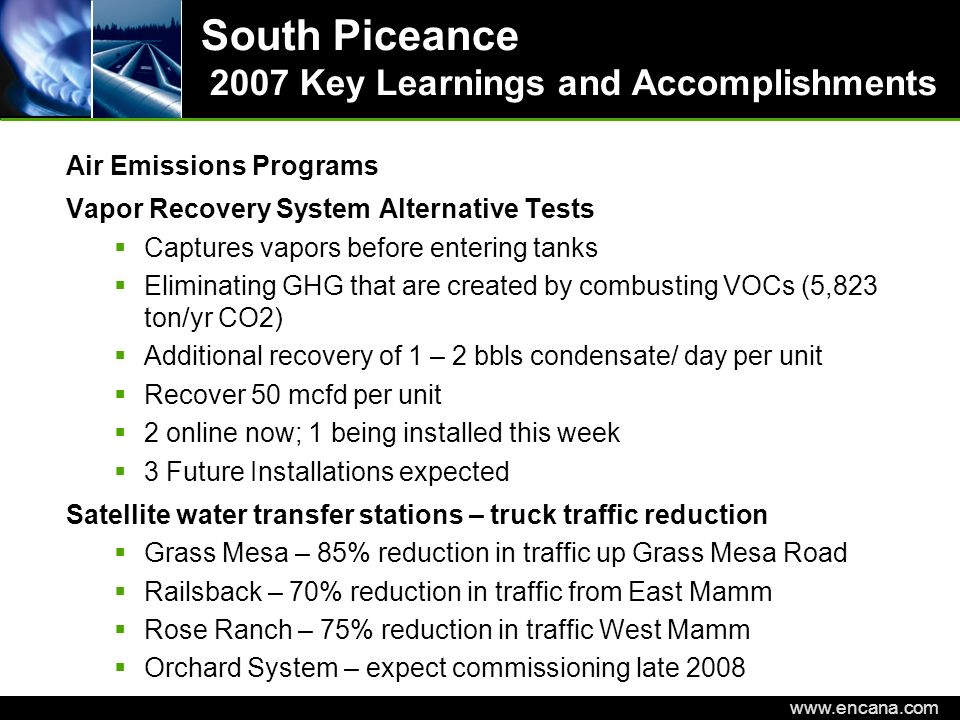 EnCana Corporation www.encana.com South Piceance 2007 Key Learnings and Accomplishments Air Emissions Programs Vapor Recovery System Alternative Tests
