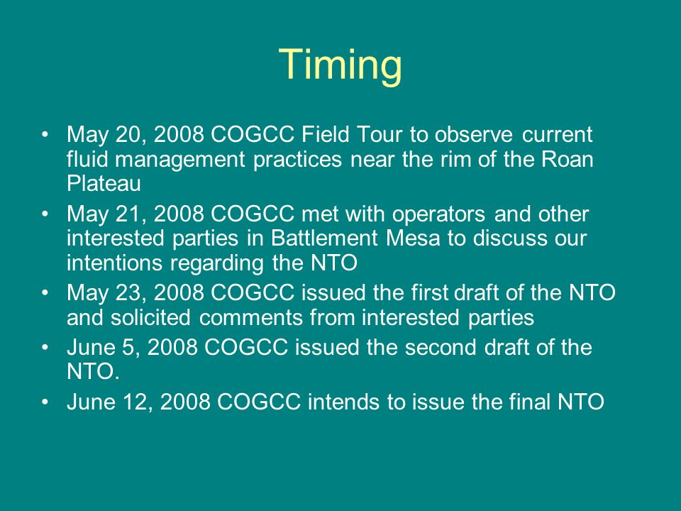 Timing May 20, 2008 COGCC Field Tour to observe current fluid management practices near the rim of the Roan Plateau May 21, 2008 COGCC met with operat