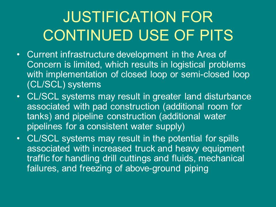 JUSTIFICATION FOR CONTINUED USE OF PITS CL/SCL systems may result in other logistical problems related to observed water flows and containment requirements for emergency control of fluids.