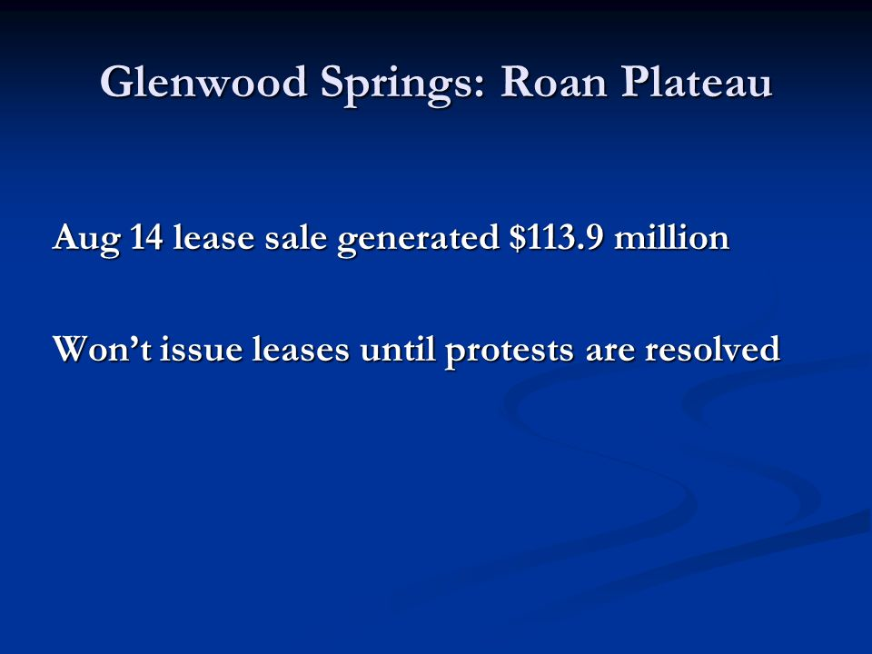 Glenwood Springs: Roan Plateau Aug 14 lease sale generated $113.9 million Wont issue leases until protests are resolved