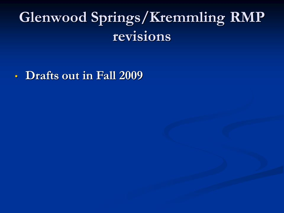 Glenwood Springs/Kremmling RMP revisions Drafts out in Fall 2009 Drafts out in Fall 2009
