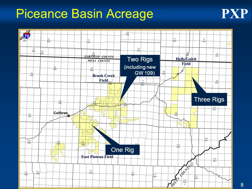 PXP 5 Piceance Basin Acreage Three Rigs Two Rigs (including new GW 109) One Rig