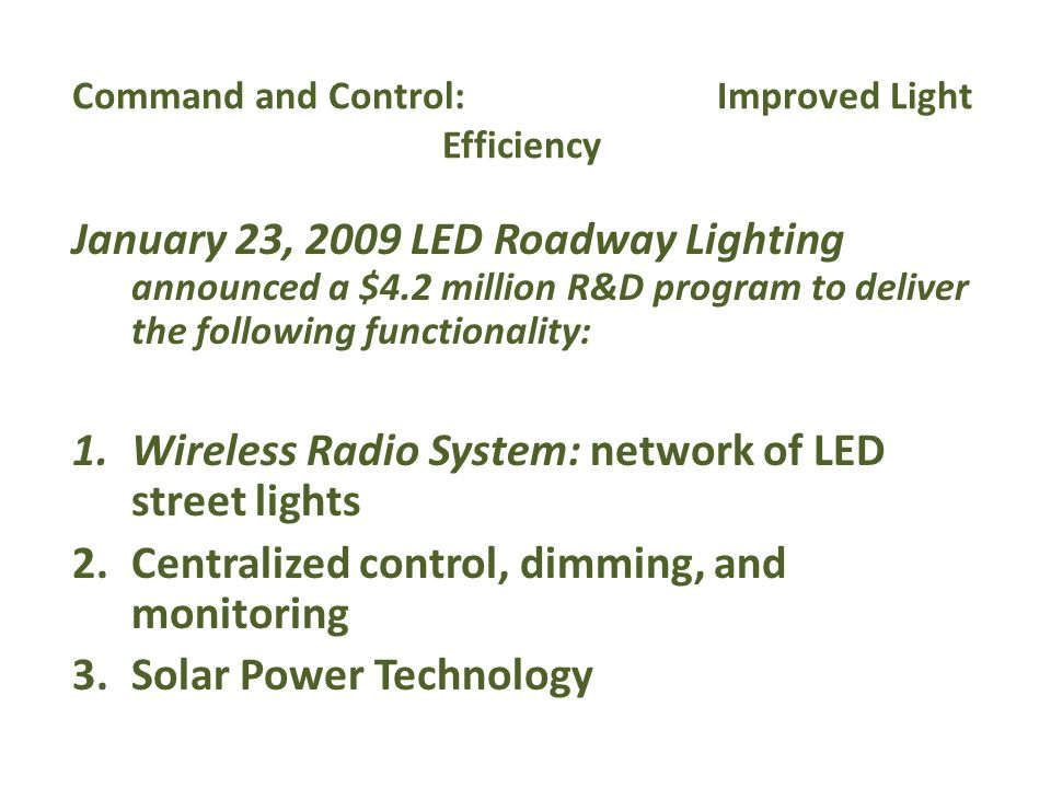 Command and Control: Improved Light Efficiency January 23, 2009 LED Roadway Lighting announced a $4.2 million R&D program to deliver the following fun