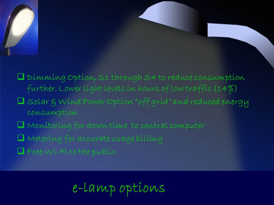 Dimming Option, S1 through S4 to reduce consumption further. Lower light levels in hours of low traffic (14%) Solar & Wind Power Option off grid and r