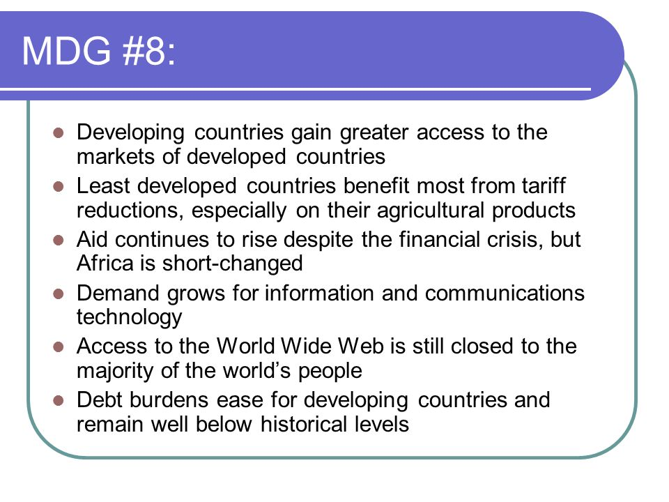 MDG #8: Developing countries gain greater access to the markets of developed countries Least developed countries benefit most from tariff reductions,