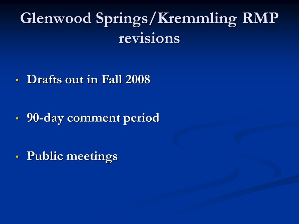Glenwood Springs/Kremmling RMP revisions Drafts out in Fall 2008 Drafts out in Fall 2008 90-day comment period 90-day comment period Public meetings Public meetings