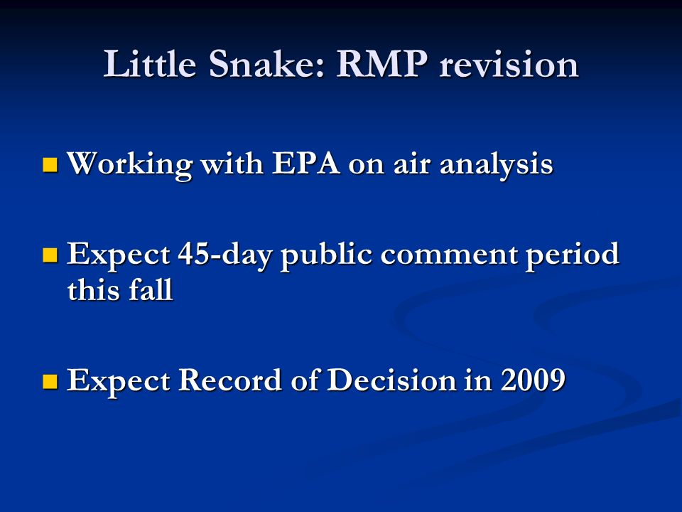 Little Snake: RMP revision Working with EPA on air analysis Working with EPA on air analysis Expect 45-day public comment period this fall Expect 45-day public comment period this fall Expect Record of Decision in 2009 Expect Record of Decision in 2009