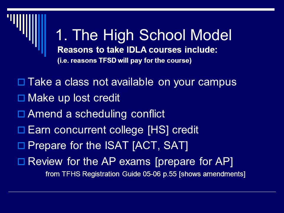 1. The High School Model Take a class not available on your campus Make up lost credit Amend a scheduling conflict Earn concurrent college [HS] credit