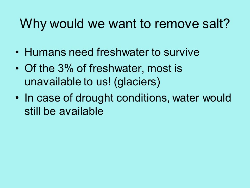 Why would we want to remove salt.
