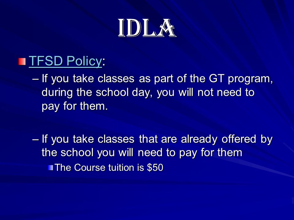 IDLA TFSD PolicyTFSD Policy: TFSD Policy –If you take classes as part of the GT program, during the school day, you will not need to pay for them.