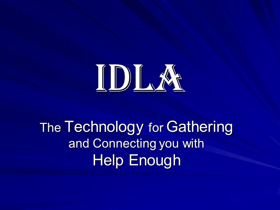 IDLA The Technology for Gathering and Connecting you with Help Enough