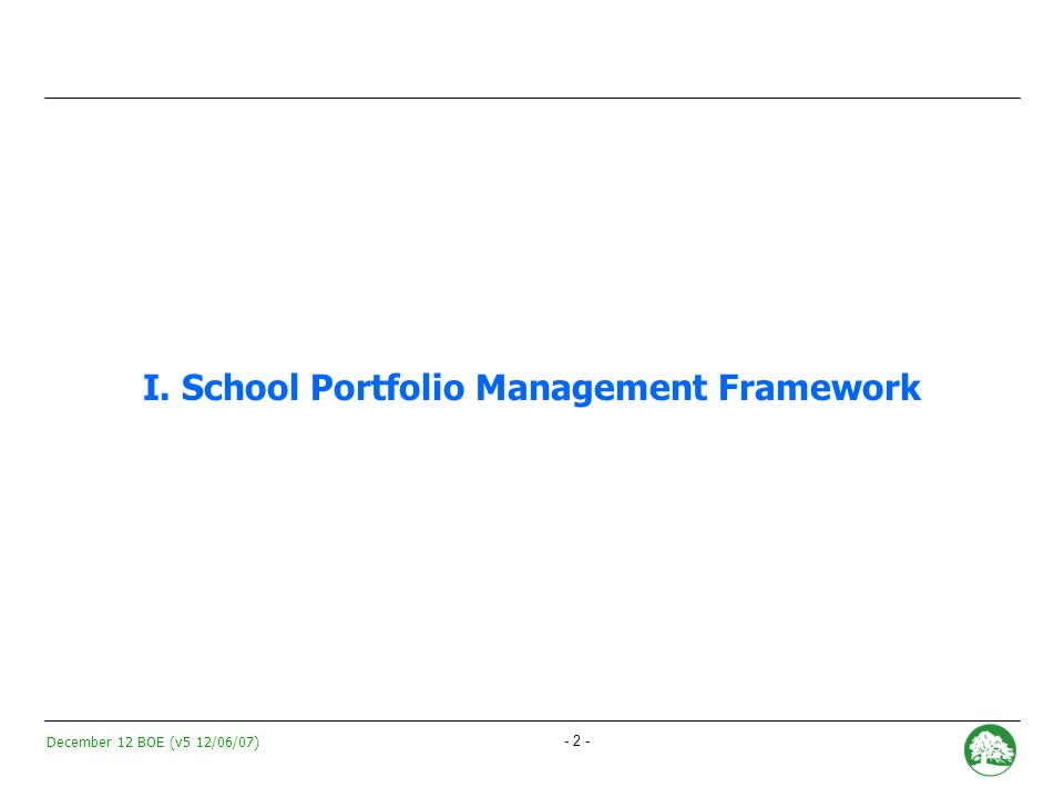 December 12 BOE (v5 12/06/07) - 1 - I. School Portfolio Management Framework II.