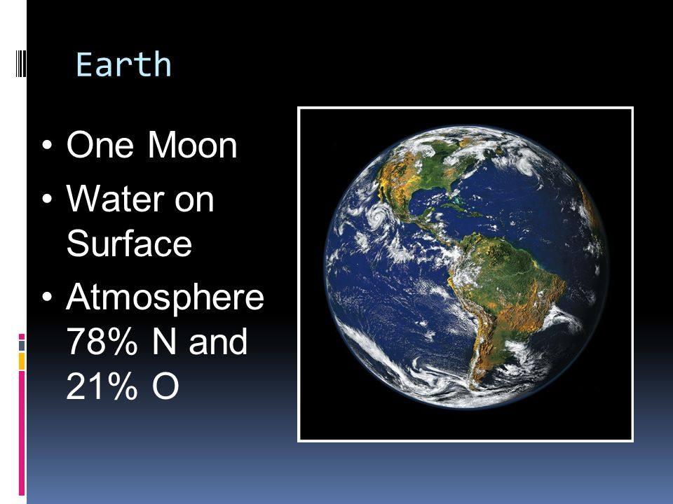 Earth One Moon Water on Surface Atmosphere 78% N and 21% O