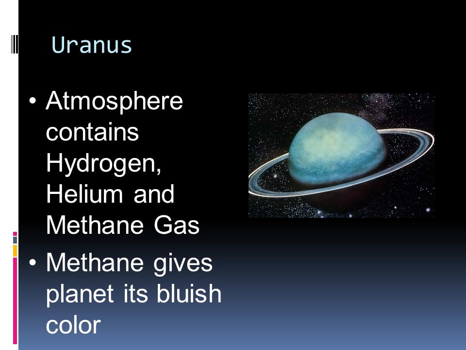 Uranus Atmosphere contains Hydrogen, Helium and Methane Gas Methane gives planet its bluish color