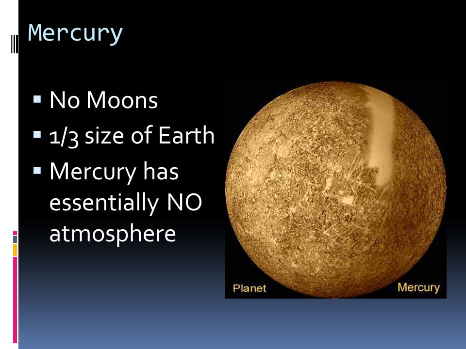 Mercury Temp ranges from 700 K to 100 K Due to slow rotation and proximity to the sun Surface covered with craters and plains Nickel Iron core Molten Zone in the interior