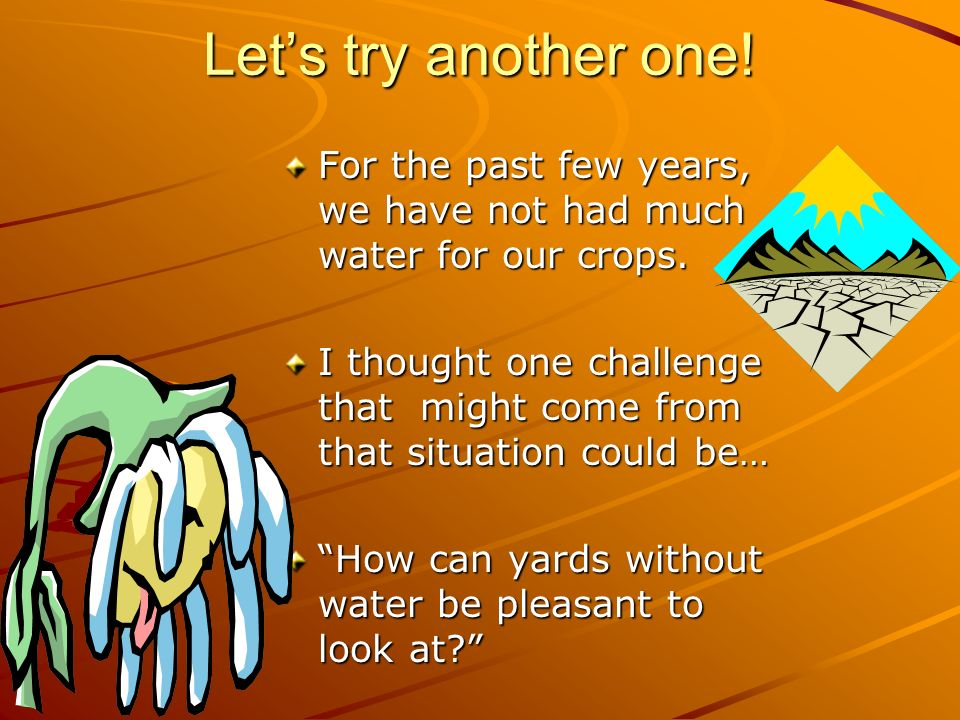 Lets try another one. For the past few years, we have not had much water for our crops.