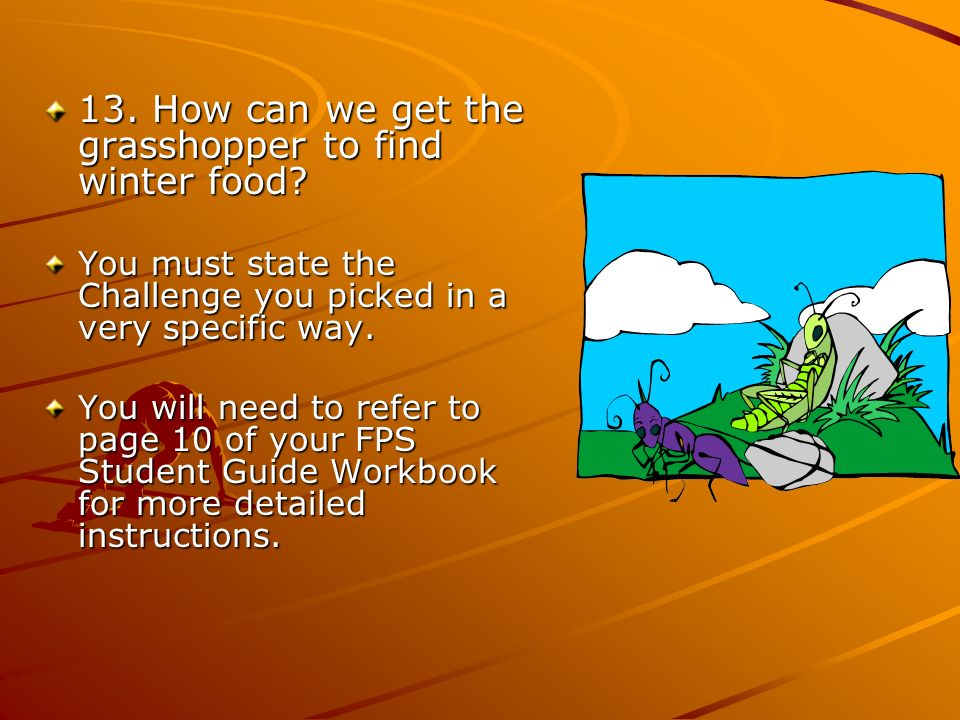 13. How can we get the grasshopper to find winter food? You must state the Challenge you picked in a very specific way. You will need to refer to page