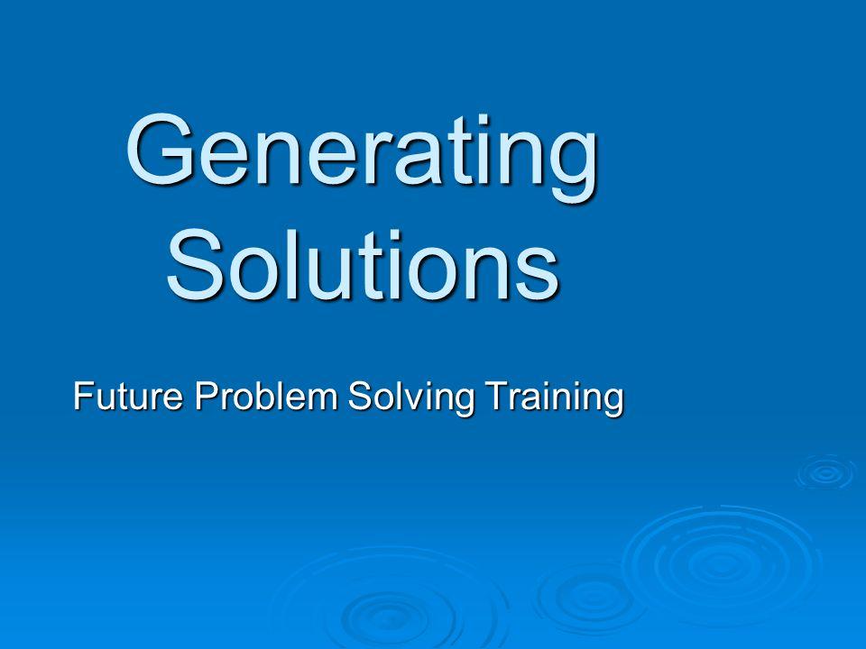Generating Solutions Future Problem Solving Training
