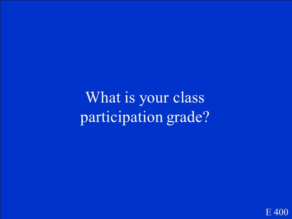 By asking or answer questions this part of your grade improves. E 400