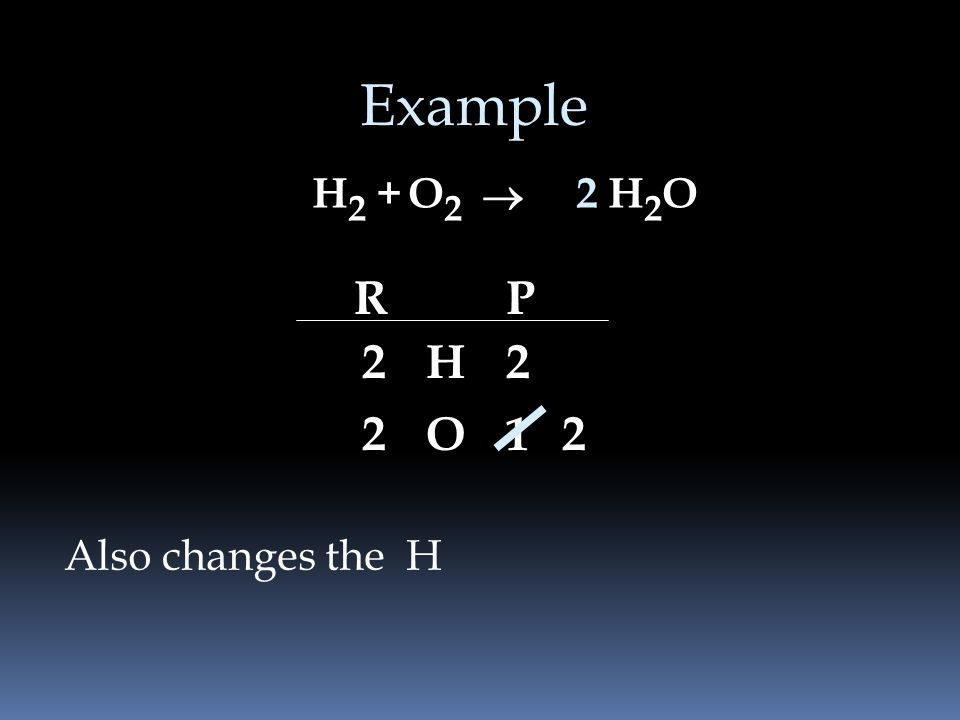 Example H 2 +H2OH2OO2O2 Changes the O RP H O 2 2 2 1 2
